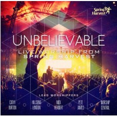 Unbelievable - Live worship from Spring harvest 2014