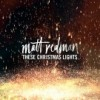 These Christmas Lights - Matt Redman