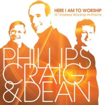 HERE I AM TO WORSHIP - PHILLIPS, CRAIG AND DEAN