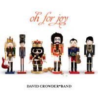 OH FOR JOY - DAVID CROWDER BAND