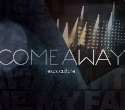 COME AWAY - JESUS CULTURE CD