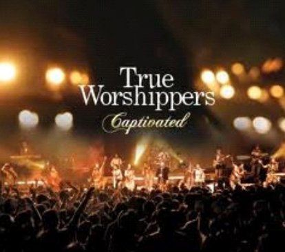 CAPTIVATED - TRUE WORSHIPERS