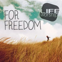 FOR FREEDOM - LIFE WORSHIP
