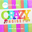 CRAZY NOISE - HILLSONG KIDS JR